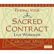 Finding Your Sacred Contract by Caroline Myss
