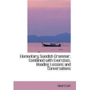 Elementary Swedish Grammar, Combined with Exercises, Reading Lessons and Conversations by Henri Fort