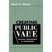 Creating Public Value by Mark H. Moore