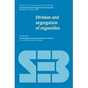 Division and Segregation of Organelles by Stephen A. Boffey