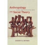 Anthropology and Social Theory by Sherry B. Ortner