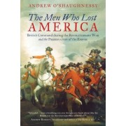 The Men Who Lost America by Andrew O'Shaughnessy