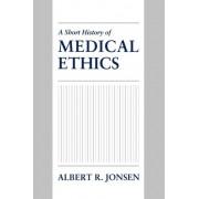 A Short History of Medical Ethics by Albert R. Jonsen
