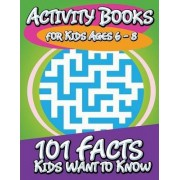 Activity Books for Kids Ages 6 - 8 (101 Facts Kids Want to Know) by Speedy Publishing LLC