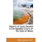 Reports of Cases Decided in the Appellate Courts of the State of Illinois by Illinois Appellate Court