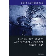 The United States and Western Europe Since 1945 by Geir Lundestad