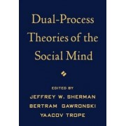Dual-Process Theories of the Social Mind by Jeffrey W Sherman