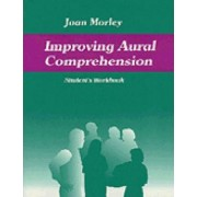 Improving Aural Comprehension: Workbook by Joan Morley