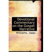 Devotional Commentary on the Gospel Narrative by Williams Isaac