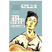 Bob Dylan Dream: My Life with Bob