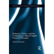 Dialectics, Politics, and the Contemporary Value of Hegel's Practical Philosophy by Andrew Buchwalter
