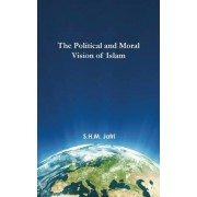 The Political and Moral Vision of Islam by Chairman of Islamic Pakistan Study Centre Syed Husain Mohammad Jafri