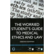 Worried Student's Guide to Medical Ethics and Law by Deborah Bowman