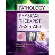 Pathology for the Physical Therapist Assistant by Catherine C. Goodman