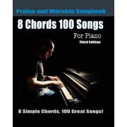 8 Chords 100 Songs Praise and Worship Songbook for Piano by Eric Michael Roberts