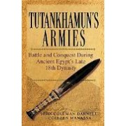 Tutankhamun's Armies Battle and Conquest During Ancient Egypt's Late Eighteenth Dynasty Darnell John Coleman Manassa Colleen armia Tutenhamona bitwy starożytny egipt faraon