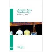 Diplomat, Actor, Translator, Spy by Bernard Turle