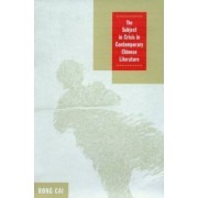 The Subject in Crisis in Contemporary Chinese Literature by Rong Cai
