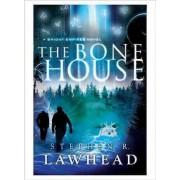 The Bone House by Stephen R Lawhead