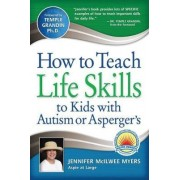 How to Teach Life Skills to Kids with Autism or Asperger's by Jennifer McIlwee Myers