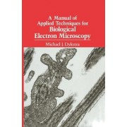 A Manual of Applied Techniques for Biological Electron Microscopy by Michael J. Dykstra