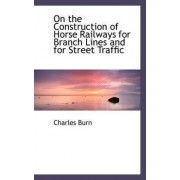 On the Construction of Horse Railways for Branch Lines and for Street Traffic by Charles Burn