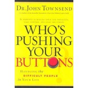 Who's Pushing Your Buttons? by Dr John Townsend