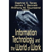 Information Technology and the World of Work by Daphne Gottlieb Taras