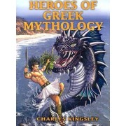 Heroes of Greek Mythology by Charles Kingsley