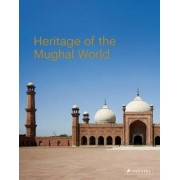 The Heritage of the Mughal World by Philip Jodidio