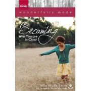 Wonderfully Made: Becoming Who You Are in Christ by Allie Marie Smith