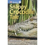 DK Readers L3: Snappy Crocodile Tale by Niki Foreman