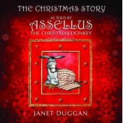 The Christmas Story as Told by Assellus the Christmas Donkey by Janet Duggan