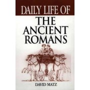 Daily Life of the Ancient Romans by David Matz