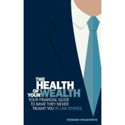 The Health of Your Wealth: Your Financial Guide to What They Never Taught You in Law School