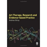 Art Therapy, Research and Evidence Based Practice by Andrea Gilroy