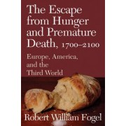 The Escape from Hunger and Premature Death, 1700-2100 by Robert William Fogel