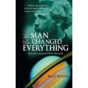 The Man Who Changed Everything by Basil Mahon