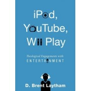 IPod, YouTube, Wii Play by D. Brent Laytham