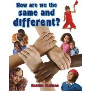 How are We the Same and Different? by Bobbie Kalman