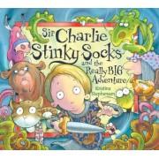 Sir Charlie Stinky Socks and the Really Big Adventure by Kristina Stephenson