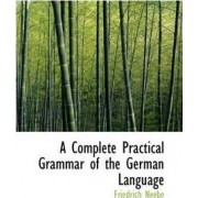 A Complete Practical Grammar of the German Language by Friedrich Neebe