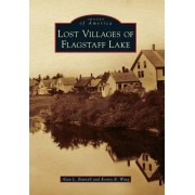 Lost Villages of Flagstaff Lake by Alan L Burnell