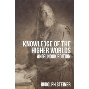 Knowledge of the Higher Worlds (And Its Attainment) by Rudolph Steiner