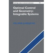 Optimal Control and Geometry: Integrable Systems by Velimir Jurdjevic