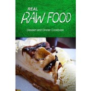 Real Raw Food - Dessert and Dinner Cookbook by Real Raw Food Combo Books