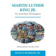 Martin Luther King Jr. for Armchair Theologians by Rufus Burrow