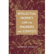 Intellectual Property Law for Engineers and Scientists by H. B. Rockman