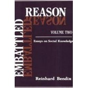 Embattled Reason: Essays on Social Knowledge v. 2 by Reinhard Bendix
