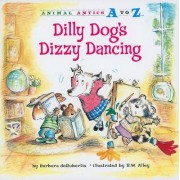 Dilly Dog's Dizzy Dancing by Barbara deRubertis